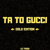 Ta to Gucci (Gold Edition) de DJ Taqui