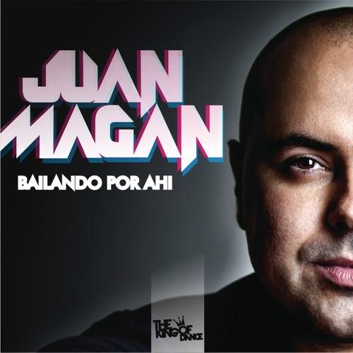 Bailando Por Ahi by Juan Magan