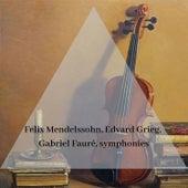 Felix Mendelssohn, Edvard Grieg, Gabriel Fauré, symphonies by Felix Mendelssohn