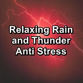 Relaxing Rain and Thunder Anti Stress von 125 Nature Sounds