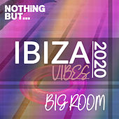 Nothing But. Ibiza Vibes 2020 Big Room de Various Artists