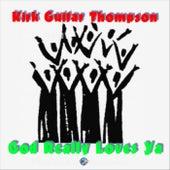 God Really Loves Ya by Kirk Guitar Thompson