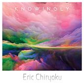 Knowingly by Eric Chiryoku