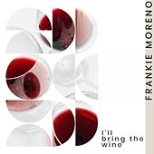 I'll Bring the Wine von Frankie Moreno