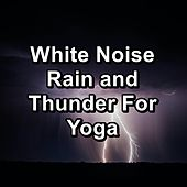 White Noise Rain and Thunder For Yoga by Spa Music Relaxation Therapy