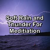 Soft Rain and Thunder For Meditiation by Nature Soundscape