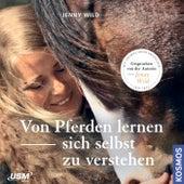 Von Pferden lernen, sich selbst zu verstehen by Jenny Wild