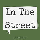 In The Street by Samuel Kelly