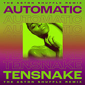 Automatic (The Aston Shuffle Remix) by Tensnake