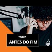 Antes do Fim by Trovo