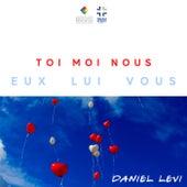 Toi Moi Nous Eux Lui Vous de Daniel Levi