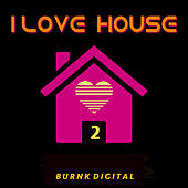 I Love House, Vol. 2 by Various Artists
