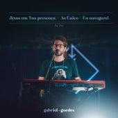 Jesus em Tua Presença // Ao Único // Eu Navegarei (Ao Vivo) de Gabriel Guedes de Almeida