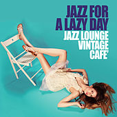 Jazz For a Lazy Day (Jazz Lounge Vintage Cafe') de Various Artists
