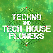 Techno and Tech House Flowers 6 by Various Artists