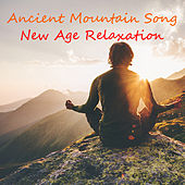 Ancient Mountain Song New Age Relaxation by Various Artists