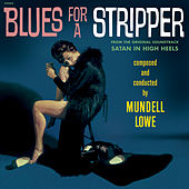 Blues for a Stripper (From the Original Soundtrack Satan in High Heels) by Mundell Lowe