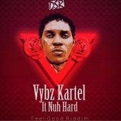 It Nuh Hard by VYBZ Kartel