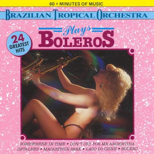 Brazilian Tropical Orchestra Plays Boleros by Brazilian Tropical Orchestra