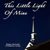 This Little Light Of Mine: Sleepy Spirituals and Religious Songs by Sleeping Little Lions