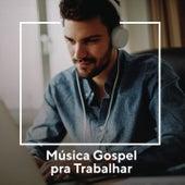 Música Gospel Pra Trabalhar de Various Artists