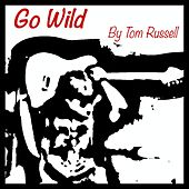Go Wild by Tom Russell