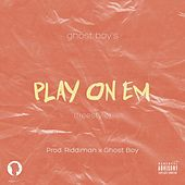 Play on 'Em by Ghost Boy