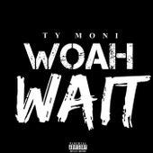 WOAH WAIT by Ty Moni