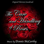 The Care and Handling of Roses (Original Television Soundtrack) von Dennis McCarthy