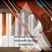 Johannes Brahms, Aleksandr Skrjabin symphonies by Various Artists