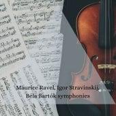 Maurice Ravel, Igor Stravinskij, Béla Bartók symphonies von Various Artists