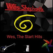 Wes, The Start Hits by Wes Shephard Jr.