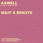Wait A Minute by Axwell