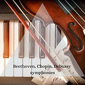 Beethoven, Chopin, Debussy symphonies by Various Artists