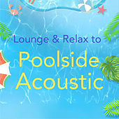 Lounge & Relax to Poolside Acoustic de Various Artists
