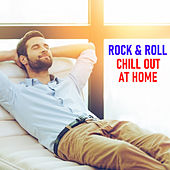 Rock & Roll Chill Out At Home by Various Artists