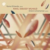 Ravel, Debussy & Milhaud: Works for 2 Pianos van Roma Orłowska