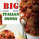 Big Italian Songs (The best of Italian music sung in America) di Various Artists