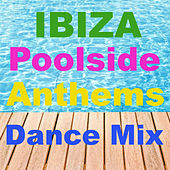 Ibiza Poolside Anthems Dance Mix by Various Artists