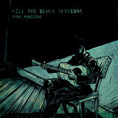 Kill The Blues Sessions by Mike Mangione