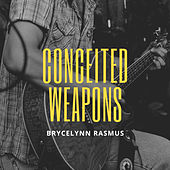 Conceited Weapons by Brycelynn Rasmus