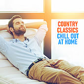 Country Classics Chill Out At Home von Various Artists