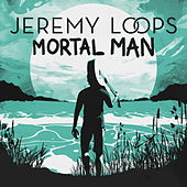Mortal Man von Jeremy Loops