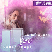 Calm Sounds for Coffee Shops by Milli Davis