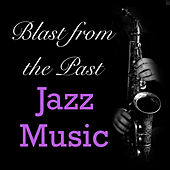 Blast from the Past Jazz Music by Various Artists
