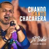 Cuando Canto Chacarera de El Indio Lucio Rojas