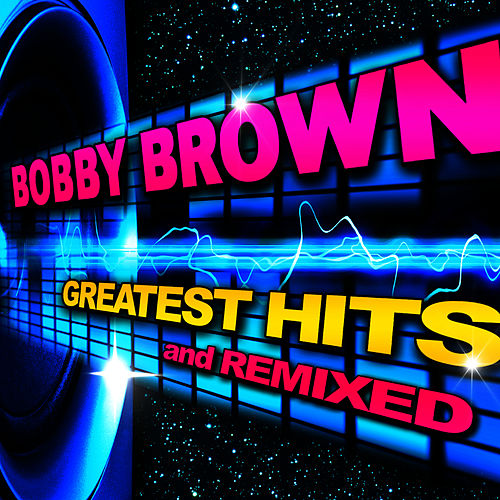 Greatest Hits & Remixes by Bobby Brown