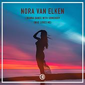 I Wanna Dance With Somebody (Who Loves Me) by Nora Van Elken