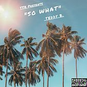 So What by Teddy B!