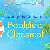 Lounge and Relax to Poolside Classical by Various Artists